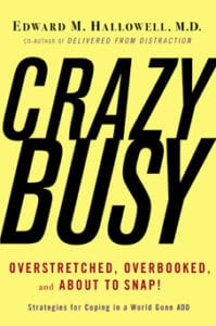 'CrazyBusy' is one of several books by Dr. Edward Hallowell.