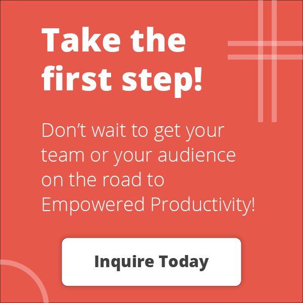 Inquire Today about Empowered Productivity training and speaking from Maura Thomas